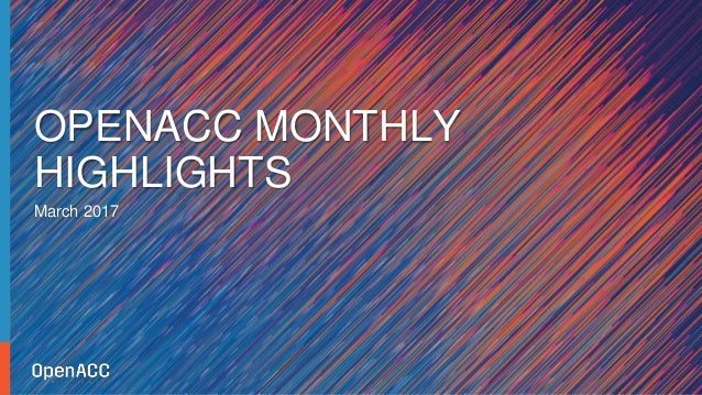 March 2017 OPENACC MONTHLY HIGHLIGHTS