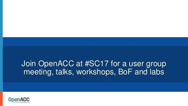 Join OpenACC at #SC17 for a user group meeting, talks, workshops, BoF and labs