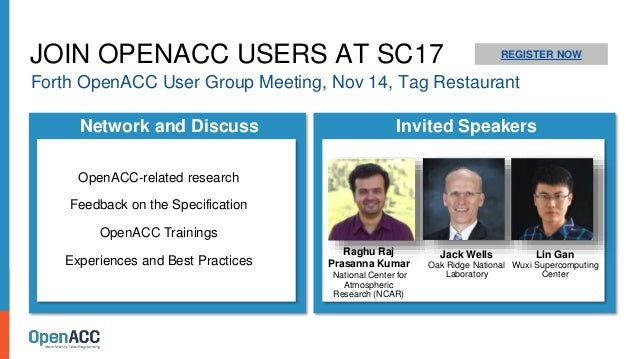 JOIN OPENACC USERS AT SC17 REGISTER NOW Forth OpenACC User Group Meeting, Nov 14, Tag Restaurant Have a Great Time! Raghu ...