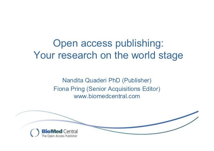 Open access publishing:Your research on the world stage       Nandita Quaderi PhD (Publisher)    Fiona Pring (Senior Acqui...