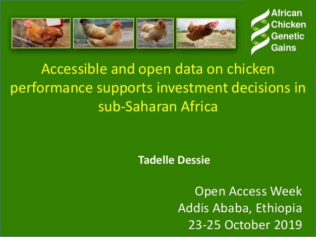 Accessible and open data on chicken performance supports investment decisions in sub-Saharan Africa Tadelle Dessie Open Ac...