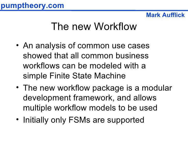 The new Workflow <ul><li>An analysis of common use cases showed that all common business workflows can be modeled with a s...