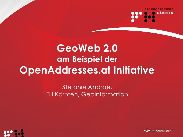 GeoWeb 2.0         am Beispiel der OpenAddresses.at Initiative           Stefanie Andrae,      FH Kärnten, Geoinformation