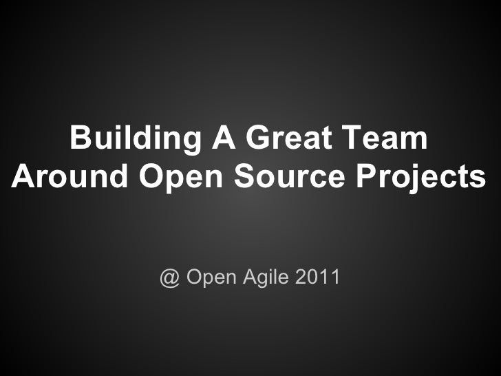 Building A Great TeamAround Open Source Projects        @ Open Agile 2011