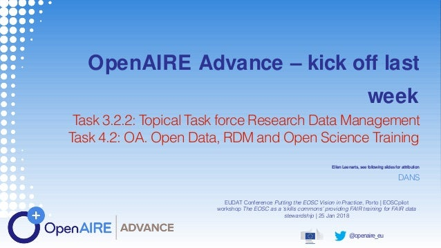 @openaire_eu OpenAIRE Advance – kick off last week Task 3.2.2: Topical Task force Research Data Management Task 4.2: OA. O...
