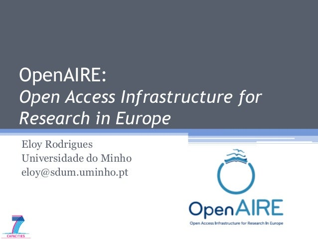 OpenAIRE: Open Access Infrastructure for Research in Europe Eloy Rodrigues Universidade do Minho eloy@sdum.uminho.pt