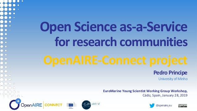 @openaire_eu Open Science as-a-Service for research communities OpenAIRE-Connect project Pedro Principe UniversityofMinho ...