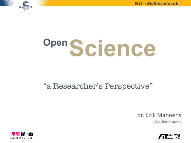 """ELIS – Mul*media Lab OpenSciencedr. Erik Mannens @erikmannens """"a Researcher's Perspective"""""""