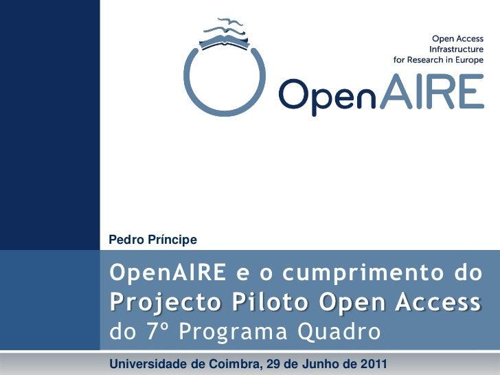 Pedro Príncipe<br />OpenAIRE e o cumprimento do Projecto Piloto Open Accessdo 7º Programa Quadro<br />Universidade de Coim...
