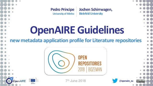 @openaire_eu OpenAIRE Guidelines new metadata application profile for Literature repositories PedroPríncipe UniversityofMi...