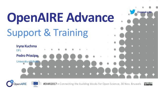 @openaire_eu OpenAIRE Advance Support & Training IrynaKuchma EIFL PedroPrincipe UniversityofMinho #DI4R2017 – Connecting t...