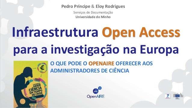 Infraestrutura Open Access para a investigação na Europa Pedro Príncipe & Eloy Rodrigues Serviços de Documentação Universi...