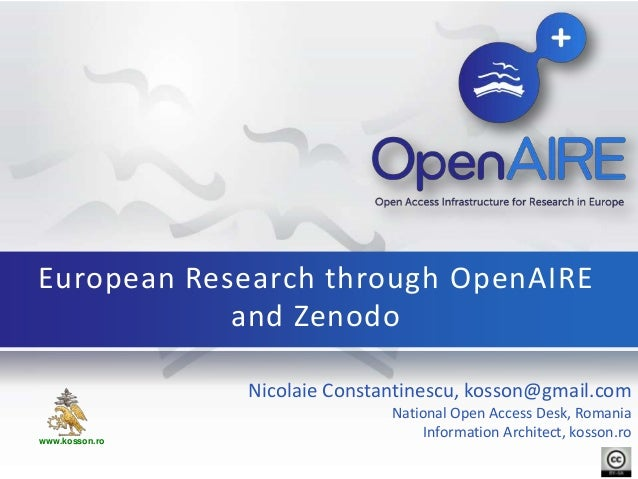 Nicolaie Constantinescu, kosson@gmail.com National Open Access Desk, Romania Information Architect, kosson.ro European Res...