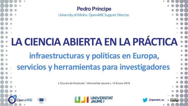 @openaire_eu LA CIENCIA ABIERTAEN LA PRÁCTICA infraestructuras y políticas en Europa, servicios y herramientas para invest...