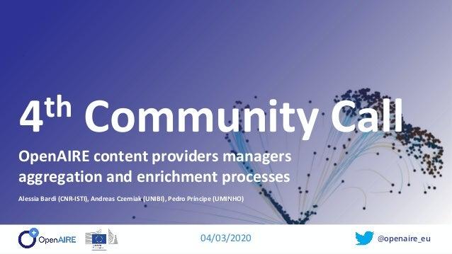 @openaire_eu 4th Community Call OpenAIRE content providers managers aggregation and enrichment processes Alessia Bardi (CN...