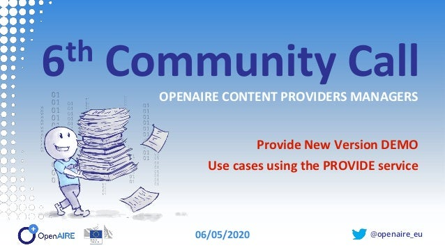 @openaire_eu 6th Community Call OPENAIRE CONTENT PROVIDERS MANAGERS Provide New Version DEMO Use cases using the PROVIDE s...