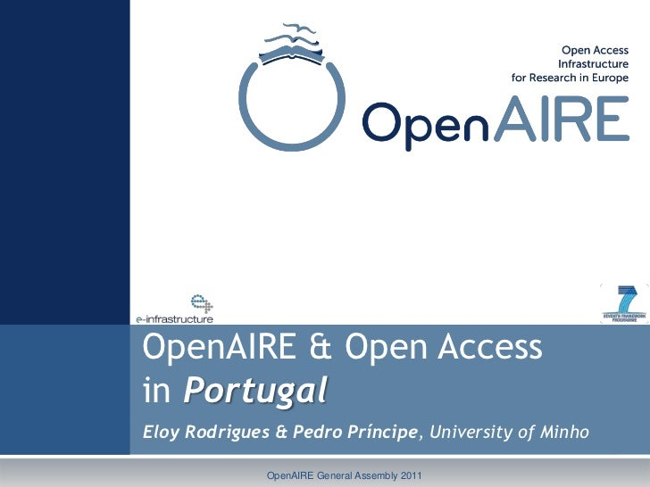 OpenAIRE & Open Accessin PortugalEloy Rodrigues & Pedro Príncipe, University of Minho              OpenAIRE General Assemb...
