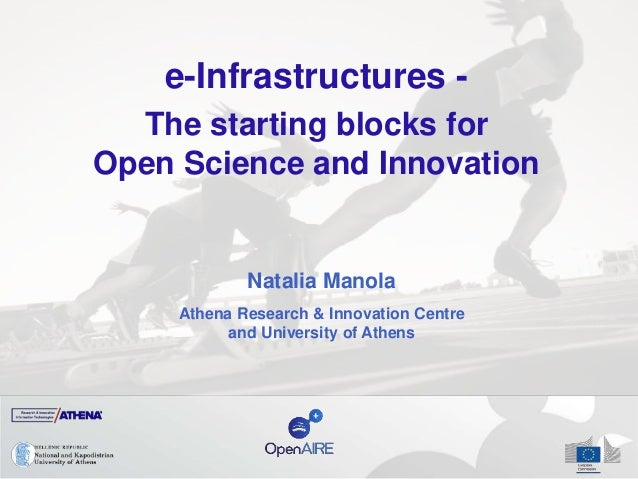 e-Infrastructures - The starting blocks for Open Science and Innovation Natalia Manola Athena Research & Innovation Centre...