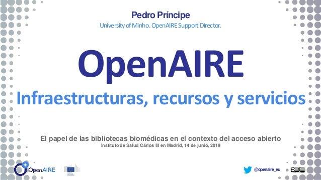 @openaire_eu OpenAIRE Infraestructuras, recursos y servicios Pedro Príncipe UniversityofMinho.OpenAIRESupportDirector. El ...