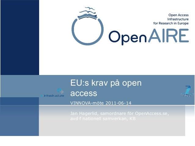 VINNOVA-möte 2011-06-14 Jan Hagerlid, samordnare för OpenAccess.se, avd f nationell samverkan, KB EU:s krav på open access