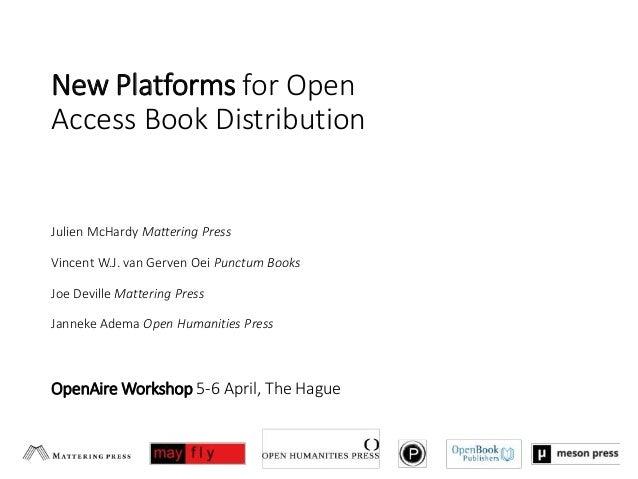 New Platforms for Open Access Book Distribution Julien McHardy Mattering Press Vincent W.J. van Gerven Oei Punctum Books J...