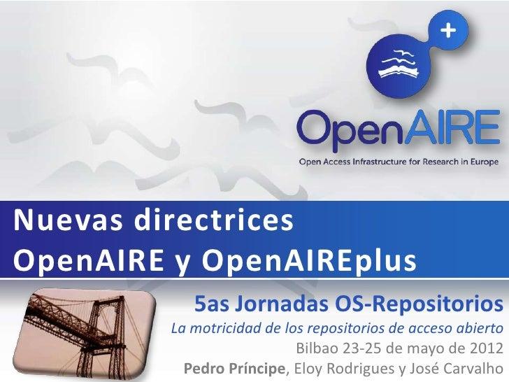 Nuevas directricesOpenAIRE y OpenAIREplus           5as Jornadas OS-Repositorios        La motricidad de los repositorios ...