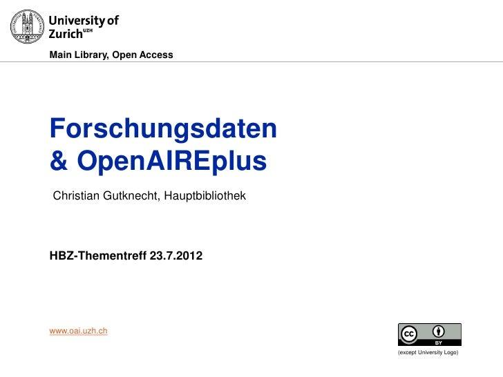 Main Library, Open AccessForschungsdaten& OpenAIREplusChristian Gutknecht, HauptbibliothekHBZ-Thementreff 23.7.2012www.oai...