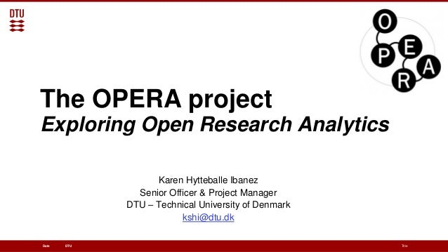 DTUDate Title The OPERA project Exploring Open Research Analytics Karen Hytteballe Ibanez Senior Officer & Project Manager...