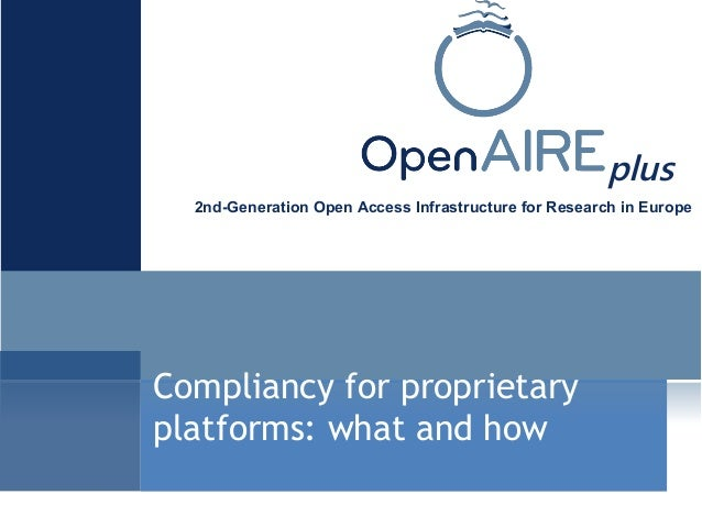 plus 2nd-Generation Open Access Infrastructure for Research in Europe Compliancy for proprietary platforms: what and how