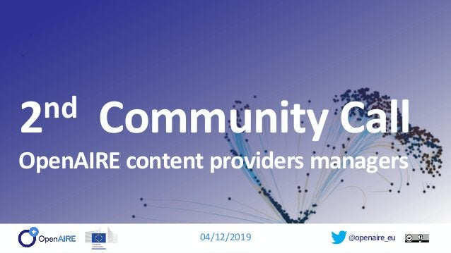 @openaire_eu 2nd Community Call OpenAIRE content providers managers 04/12/2019