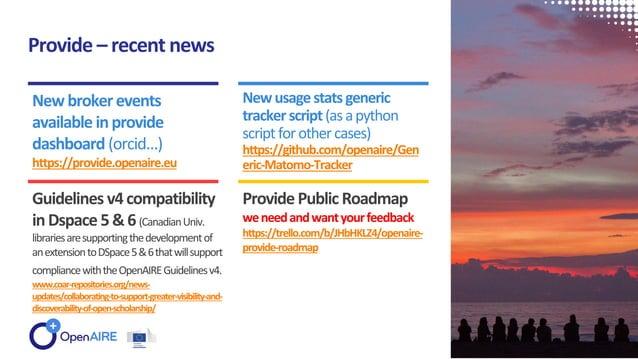 Provide – recent news Newbrokerevents available inprovide dashboard (orcid…) https://provide.openaire.eu Newusagestatsgene...