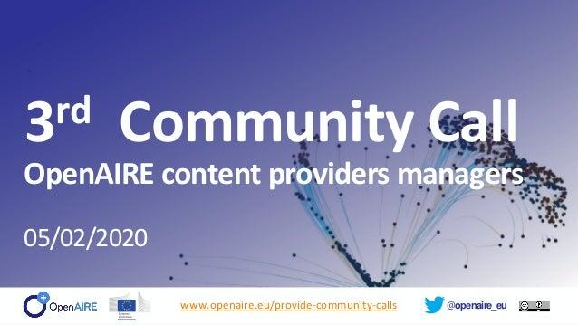 @openaire_eu 3rd Community Call OpenAIRE content providers managers 05/02/2020 www.openaire.eu/provide-community-calls