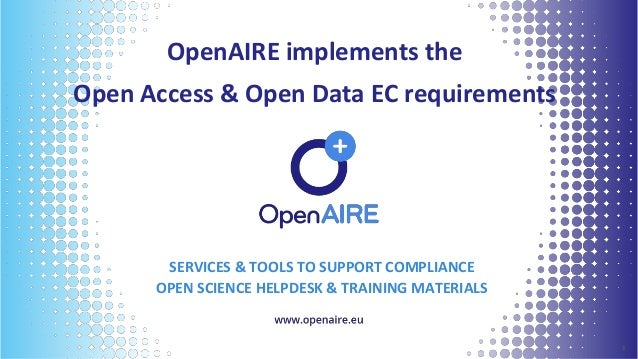 OpenAIRE implements the Open Access & Open Data EC requirements 11 SERVICES & TOOLS TO SUPPORT COMPLIANCE OPEN SCIENCE HEL...