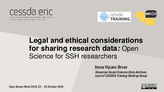 Legal and ethical considerations for sharing research data: Open Science for SSH researchers Irena Vipavc Brvar Slovenian ...