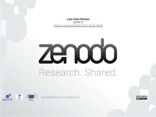 Lars Holm Nielsen  CERN/IT  https://orcid.org/0000-0001-8135-3489  OpenAIRE Webinar, 23 October 2014  1