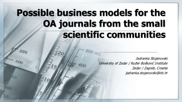 Possible business models for the OA journals from the small scientific communities Jadranka Stojanovski University of Zada...