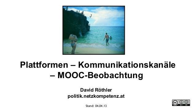 Plattformen – Kommunikationskanäle        – MOOC-Beobachtung                David Röthler          politik.netzkompetenz.a...