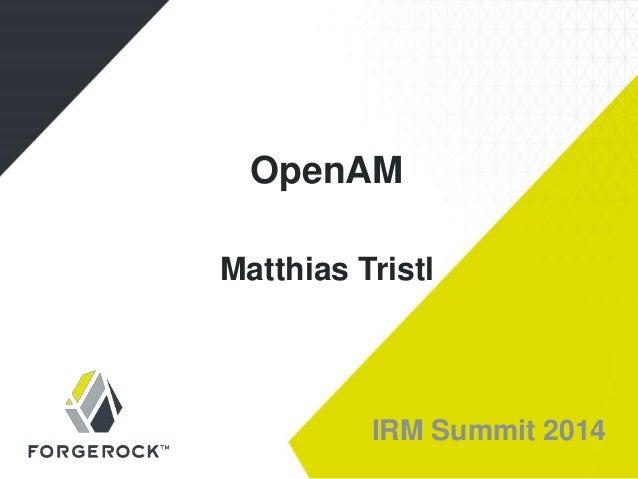 IRM Summit 2014 OpenAM Matthias Tristl