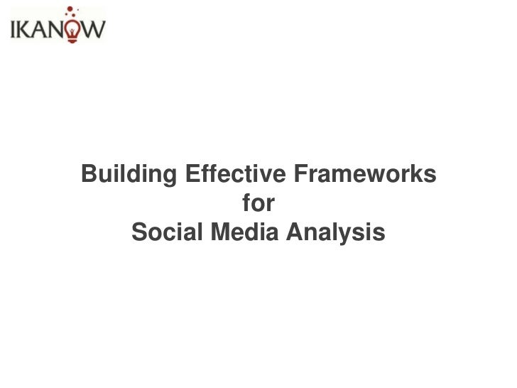 Building Effective Frameworks              for    Social Media Analysis