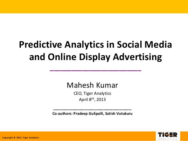 Copyright © 2013. Tiger AnalyticsPredictive Analytics in Social Mediaand Online Display Advertising_______________________...