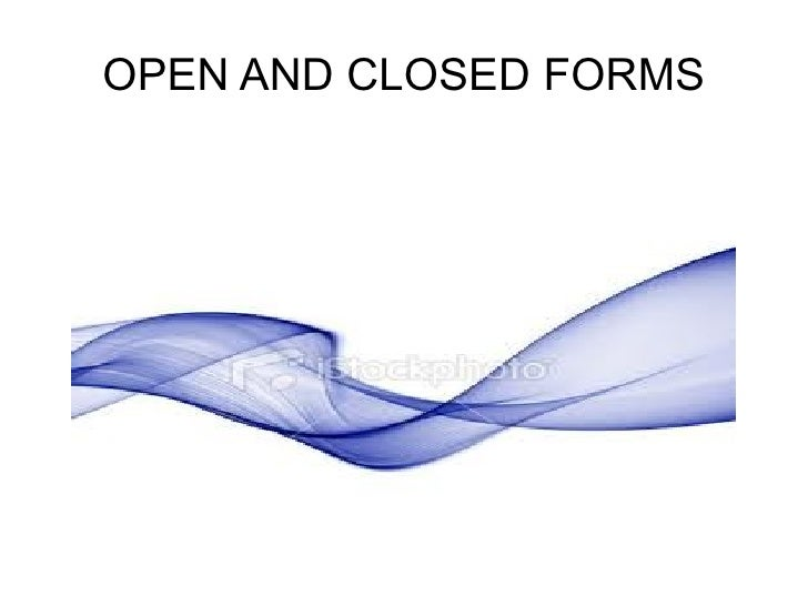 OPEN AND CLOSED FORMS