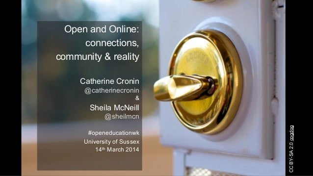 Open and Online: connections, community & reality Catherine Cronin @catherinecronin & Sheila McNeill @sheilmcn #openeducat...