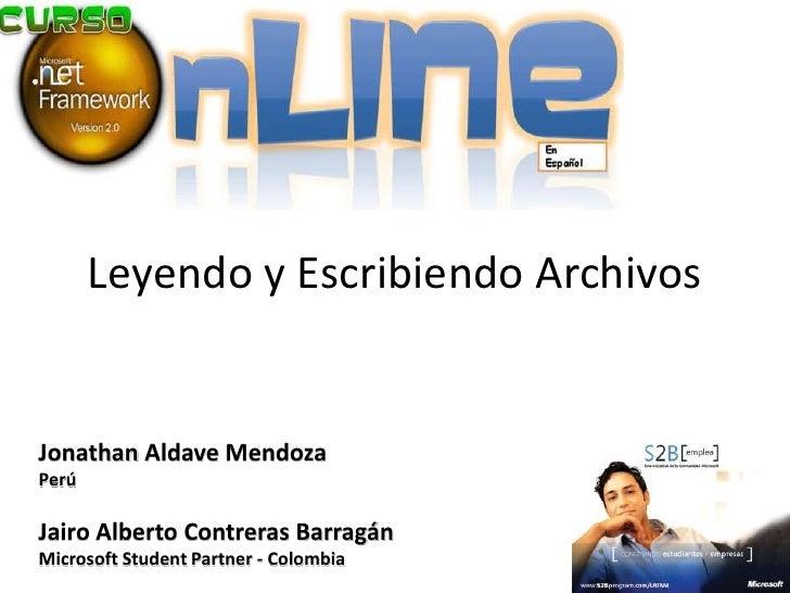 Leyendo y Escribiendo Archivos   Jonathan Aldave Mendoza Perú  Jairo Alberto Contreras Barragán Microsoft Student Partner ...