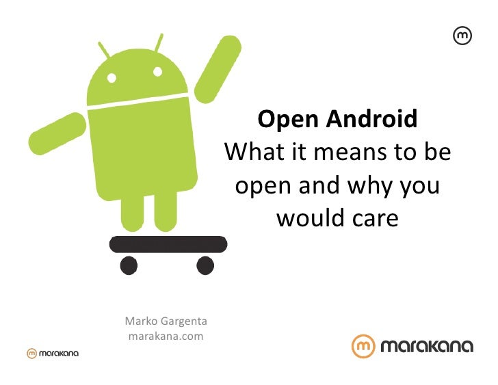 Open	  Android	                          What	  it	  means	  to	  be	                          open	  and	  why	  you	  	 ...
