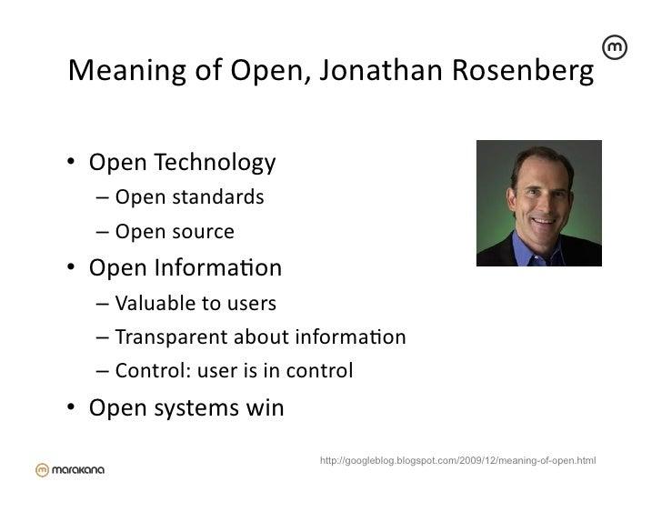 Meaning of Open, Jonathan Rosenberg • Open Technology    – Open standards    – Open source • Ope...