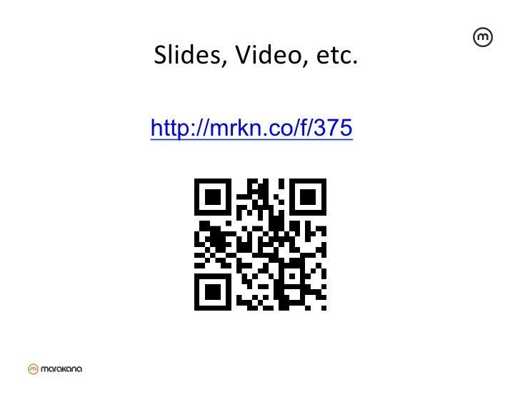 Slides, Video, etc.                           http://mrkn.co/f/375