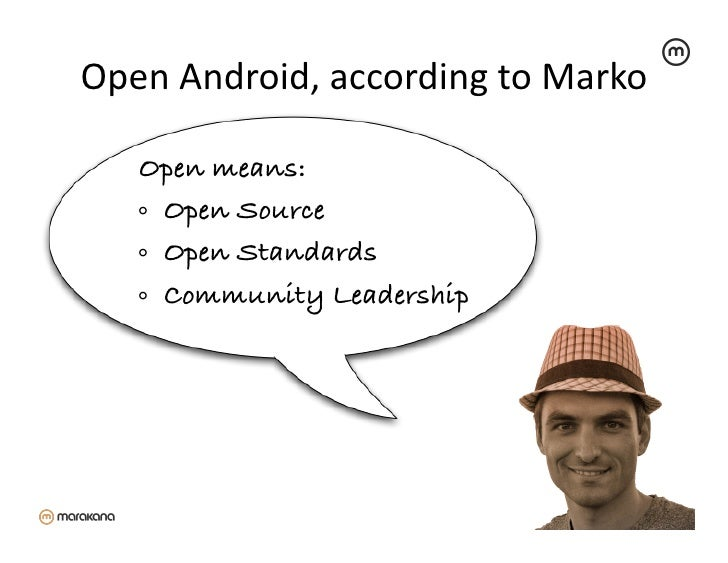 Open Android, according to Marko     Open means:!    ⸰ Open Source!    ⸰ Open Standards!    ⸰ Community Leade...