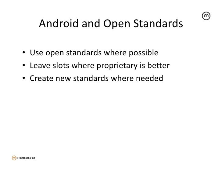 Android and Open Standards                                         • Use open standards where possible ...