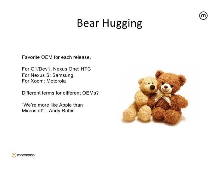 Bear Hugging Favorite OEM for each release.For G1/Dev1, Nexus One: HTCFor Nexus S: SamsungFor Xoom: MotorolaDifferent ...