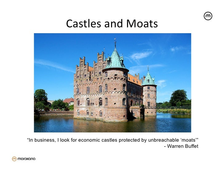 """Castles and Moats                                        """"In business, I look for economic castles protected by unbr..."""